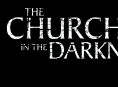 Vejam 10 minutos de The Church in the Darkness