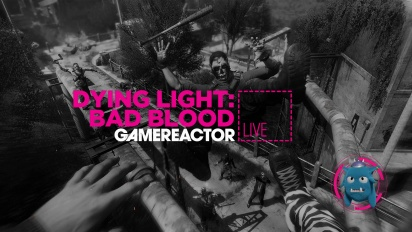 Dying Light: Bad Blood - Livestream Replay