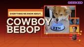 Cowboy Bebop - Everything We Know So Far