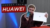 Gadget Talk - Is Huawei hardware still worth the money?